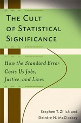 The Cult of Statistical Significance | Ziliak, Stephen T. ; Mccloskey, Deirdre Nansen |