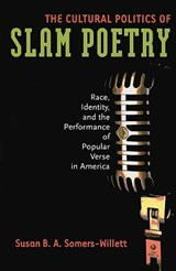 The Cultural Politics of Slam Poetry | Susan Somers-Willett |