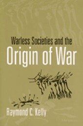 Warless Societies and the Origin of War | Raymond C. Kelly |