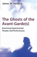 Ghosts of the Avant-Garde(s) | James M Harding |