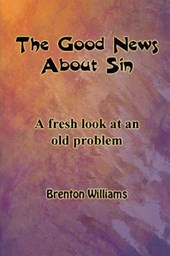 The Good News About Sin: A Fresh Look At An Old Problem