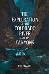 The Exploration of the Colorado River and Its Canyons | J. W. Powell |