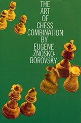 The Art of Chess Combination | Eugène Znosko-Borovsky |