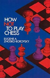 How Not to Play Chess | Eugene A. Znosko-Borovsky |
