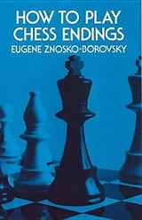 How to Play Chess Endings | Eugene Znosko-Borovsky |