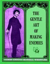 The Gentle Art of Making Enemies | James M. Whistler |