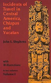 Incidents of Travel in Central America, Chiapas, and Yucatan, Volume I