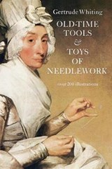 Old-Time Tools & Toys of Needlework | Gertrude Whiting |