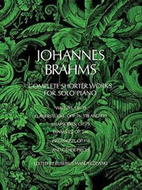 Johannes Brahms Complete Shorter Works for Solo Piano | Johannes Brahms |