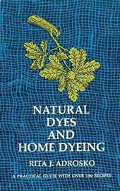 Natural Dyes and Home Dyeing | Rita J. Adrosko & Margaret Smith Furry |
