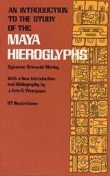 An Introduction to the Study of the Maya Hieroglyphs | Sylvanus Griswold Morley |