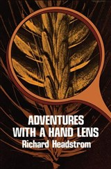 Adventures with a Hand Lens | Richard Headstrom |