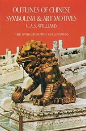 Outlines of Chinese Symbolism and Art Motives | C. A. S. Williams |