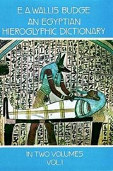 An Egyptian Hieroglyphic Dictionary, Vol. 1 | Sir Ernest Alfred Wallis Budge |