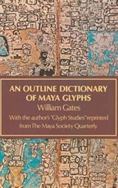 An Outline Dictionary of Maya Glyphs | William Gates |