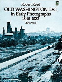 Old Washington, D.C. in Early Photographs, 1846-1932 | Robert Reed |