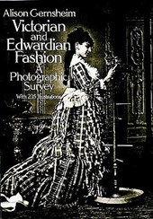 Victorian and Edwardian Fashion | Alison Gernsheim |