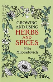 Growing and Using Herbs and Spices | Milo Miloradovich |