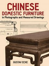 Chinese Domestic Furniture in Photographs and Measured Drawings | Gustav Ecke |