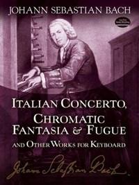 Italian Concerto, Chromatic Fantasia & Fugue and Other Works for Keyboard | Johann Sebastian Bach |
