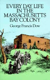 Every Day Life in the Massachusetts Bay Colony | George Francis Dow |