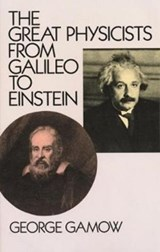 The Great Physicists from Galileo to Einstein | George Gamow |