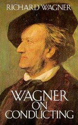 Wagner on Conducting | Richard Wagner |