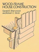 Wood Frame House Construction | Gerald E. Sherwood ; R. C. Stroh |