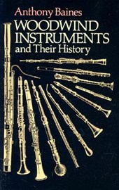 Woodwind Instruments and Their History | Anthony Baines |