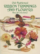 Old-Fashioned Ribbon Trimmings and Flowers | Mary Brooks Picken |