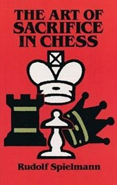 The Art of Sacrifice in Chess | Rudolf Spielmann |