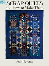 Scrap Quilts and How to Make Them | Judy Florence |
