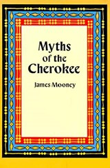 Myths of the Cherokee | James Mooney |