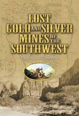 Lost Gold and Silver Mines of the Southwest | Eugene L. Conrotto |