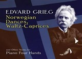Norwegian Dances, Waltz-Caprices and Other Works for Piano Four Hands | Edvard Grieg |