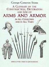 A Glossary of the Construction, Decoration and Use of Arms and Armor in All Countries and in All Times Together With Some Closely Related Subjects