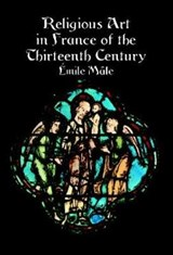 Religious Art in France of the Thirteenth Century | Emile Maale |