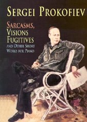 Sarcasms, Visions Fugitives and Other Short Works for Piano | Sergei Prokofiev |