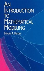 An Introduction to Mathematical Modeling | Edward A. Bender |