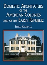 Domestic Architecture of the American Colonies and of the Early Republic | Fiske Kimball |