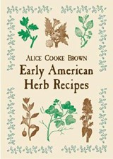 Early American Herb Recipes | Alice Cooke Brown |