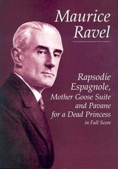 Rapsodie Espagnole, Mother Goose Suite, and Pavane for a Dead Princess in Full Score