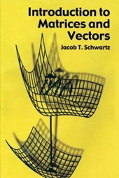 Introduction to Matrices and Vectors | Jacob T. Schwartz |