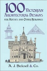 100 Victorian Architectural Designs for Houses and Other Buildings | Bicknell & A. J. . Co |