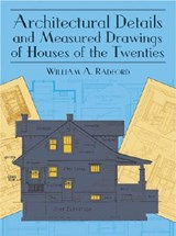 Architectural Details and Measured Drawings of Houses of the Twenties | William A. Radford |