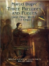 Three Preludes and Fugues and Other Works for Organ