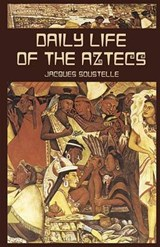 Daily Life of the Aztecs | Jacques Soustelle |