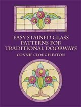 Easy Stained Glass Patterns for Traditional Doorways | Connie Clough Eaton |