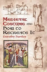 Medieval Costume and How to Recreate It | Dorothy Hartley |