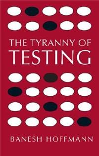 The Tyranny of Testing | Banesh Hoffman |